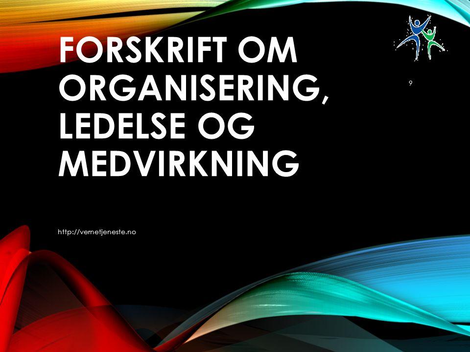 FORSKRIFT OM ORGANISERING, LEDELSE OG MEDVIRKNING http://vernetjeneste.no 9