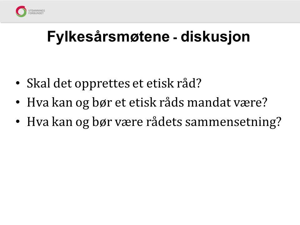 Fylkesårsmøtene - diskusjon Skal det opprettes et etisk råd.