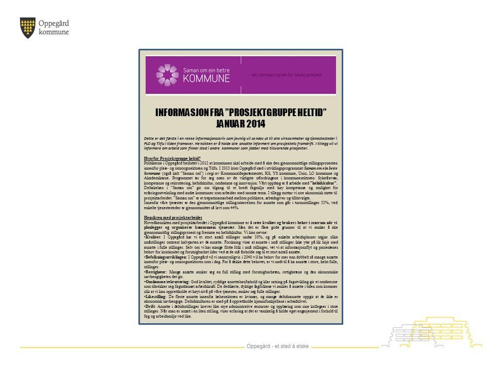 INFORMASJON FRA PROSJEKTGRUPPE HELTID JANUAR 2014 Dette er det første i en rekke informasjonsskriv som jevnlig vil sendes ut til alle virksomheter og tjenestesteder i PLO og Tilfu i tiden framover.
