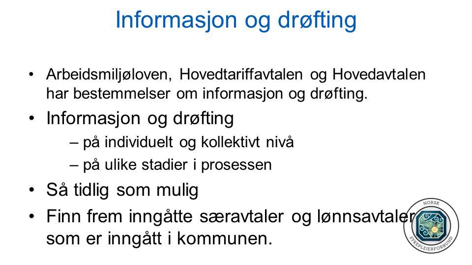 Informasjon og drøfting Arbeidsmiljøloven, Hovedtariffavtalen og Hovedavtalen har bestemmelser om informasjon og drøfting.