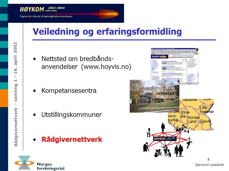 5 Gjermund Lanestedt Veiledning og erfaringsformidling Nettsted om bredbånds- anvendelser (www.hoyvis.no) Kompetansesentra Utstillingskommuner Rådgivernettverk Rådgivernettverk - samling 1 - 16.