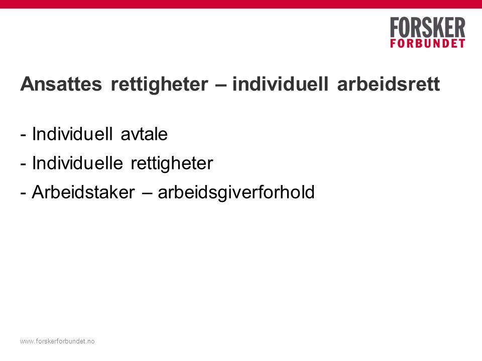 Ansattes rettigheter – individuell arbeidsrett - Individuell avtale - Individuelle rettigheter - Arbeidstaker – arbeidsgiverforhold www.forskerforbundet.no