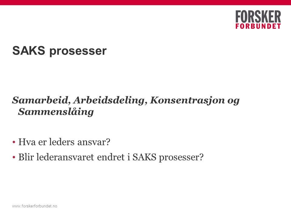 www.forskerforbundet.no SAKS prosesser Samarbeid, Arbeidsdeling, Konsentrasjon og Sammenslåing Hva er leders ansvar.