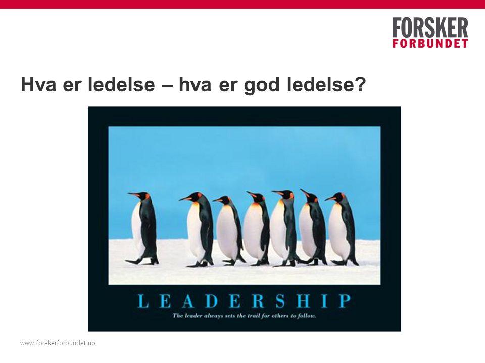 Hva er ledelse – hva er god ledelse? www.forskerforbundet.no
