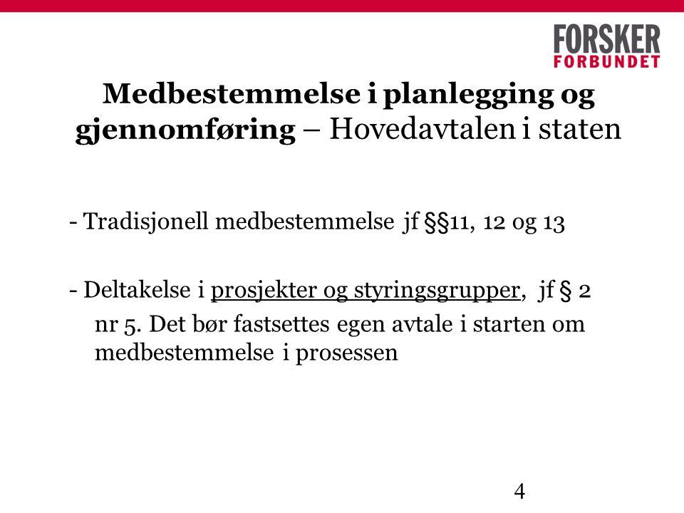 4 Medbestemmelse i planlegging og gjennomføring – Hovedavtalen i staten - Tradisjonell medbestemmelse jf §§11, 12 og 13 - Deltakelse i prosjekter og styringsgrupper, jf § 2 nr 5.