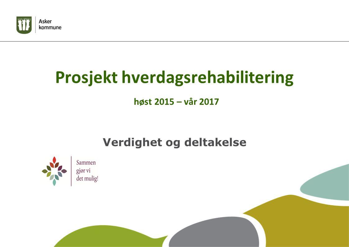 Prosjekt hverdagsrehabilitering høst 2015 – vår 2017 Verdighet og deltakelse