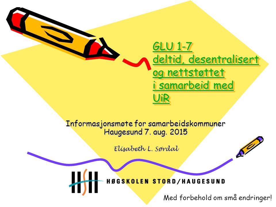 GLU 1-7 deltid, desentralisert og nettstøttet i samarbeid med UiR GLU 1-7 deltid, desentralisert og nettstøttet i samarbeid med UiR GLU 1-7 deltid, desentralisert og nettstøttet i samarbeid med UiR GLU 1-7 deltid, desentralisert og nettstøttet i samarbeid med UiR Informasjonsmøte for samarbeidskommuner Haugesund 7.