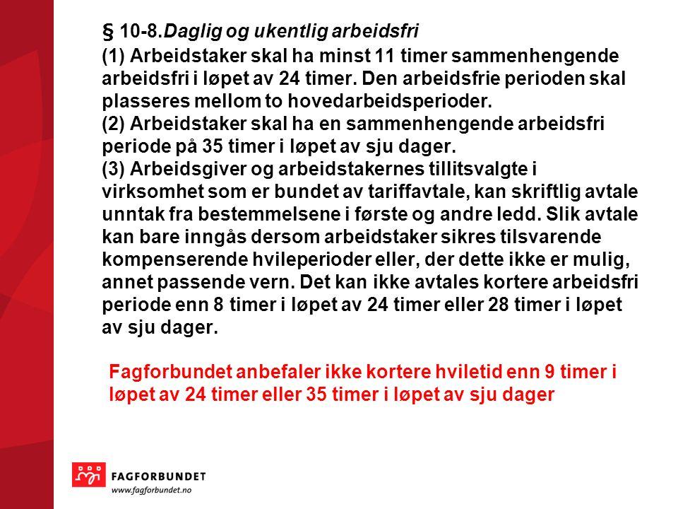 § 10-8.Daglig og ukentlig arbeidsfri (1) Arbeidstaker skal ha minst 11 timer sammenhengende arbeidsfri i løpet av 24 timer.