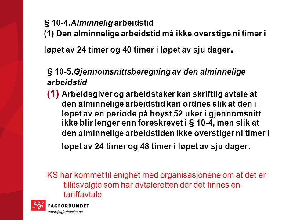 § 10-4.Alminnelig arbeidstid (1) Den alminnelige arbeidstid må ikke overstige ni timer i løpet av 24 timer og 40 timer i løpet av sju dager.