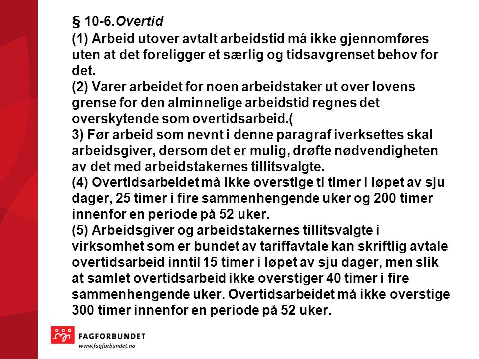 § 10-6.Overtid (1) Arbeid utover avtalt arbeidstid må ikke gjennomføres uten at det foreligger et særlig og tidsavgrenset behov for det.