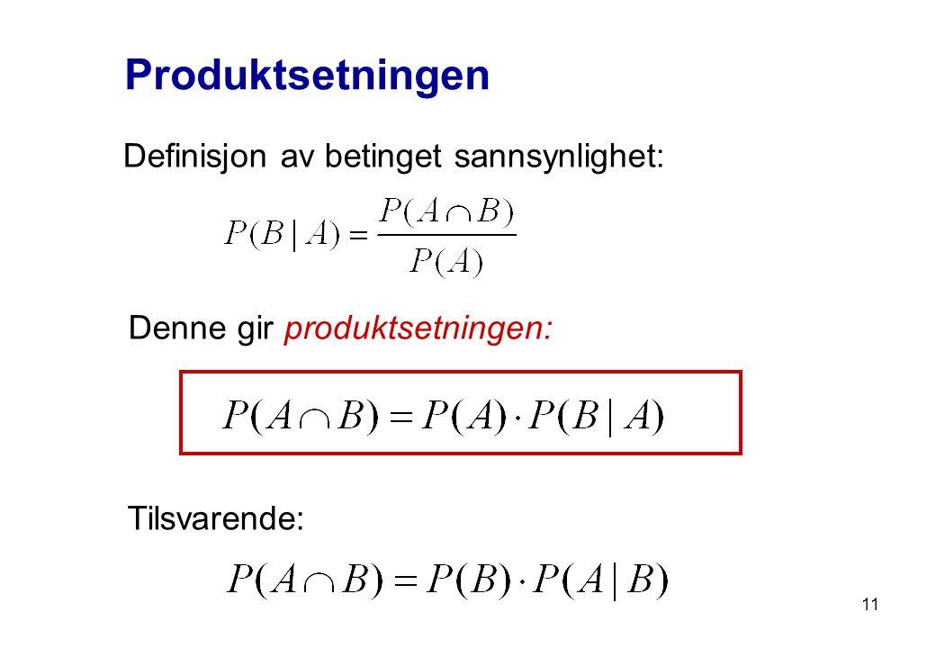 Produktsetningen Definisjon av betinget sannsynlighet: Denne gir produktsetningen: Tilsvarende: 11