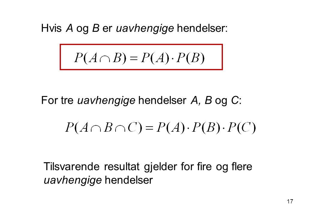 Hvis A og B er uavhengige hendelser: Tilsvarende resultat gjelder for fire og flere uavhengige hendelser For tre uavhengige hendelser A, B og C: 17