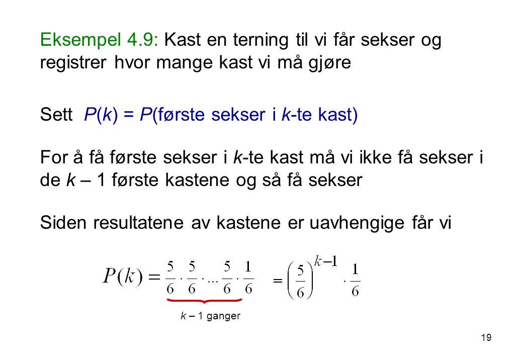 Eksempel 4.9: Kast en terning til vi får sekser og registrer hvor mange kast vi må gjøre Sett P(k) = P(første sekser i k-te kast) For å få første seks