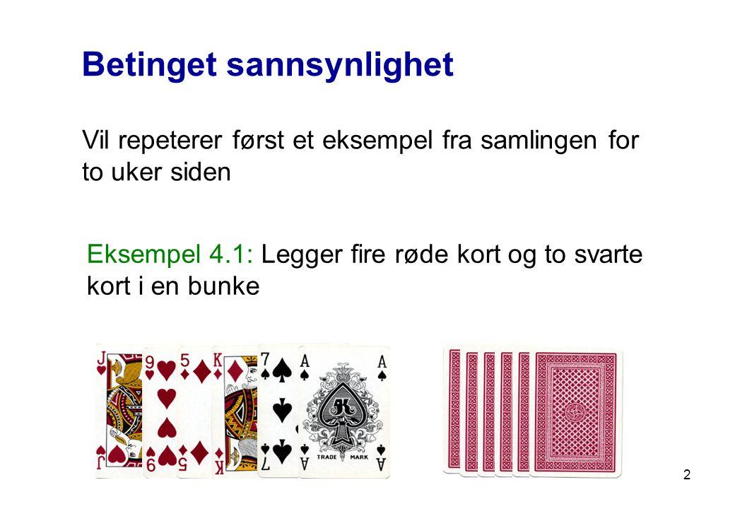 Betinget sannsynlighet Vil repeterer først et eksempel fra samlingen for to uker siden Eksempel 4.1: Legger fire røde kort og to svarte kort i en bunk