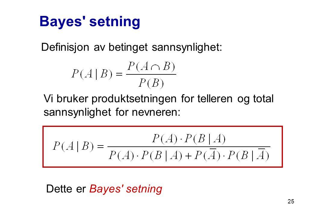 Bayes' setning Definisjon av betinget sannsynlighet: Vi bruker produktsetningen for telleren og total sannsynlighet for nevneren: Dette er Bayes' setn