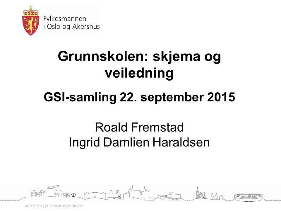 Klikk for å legge inn navn / epost / telefon Grunnskolen: skjema og veiledning GSI-samling 22.