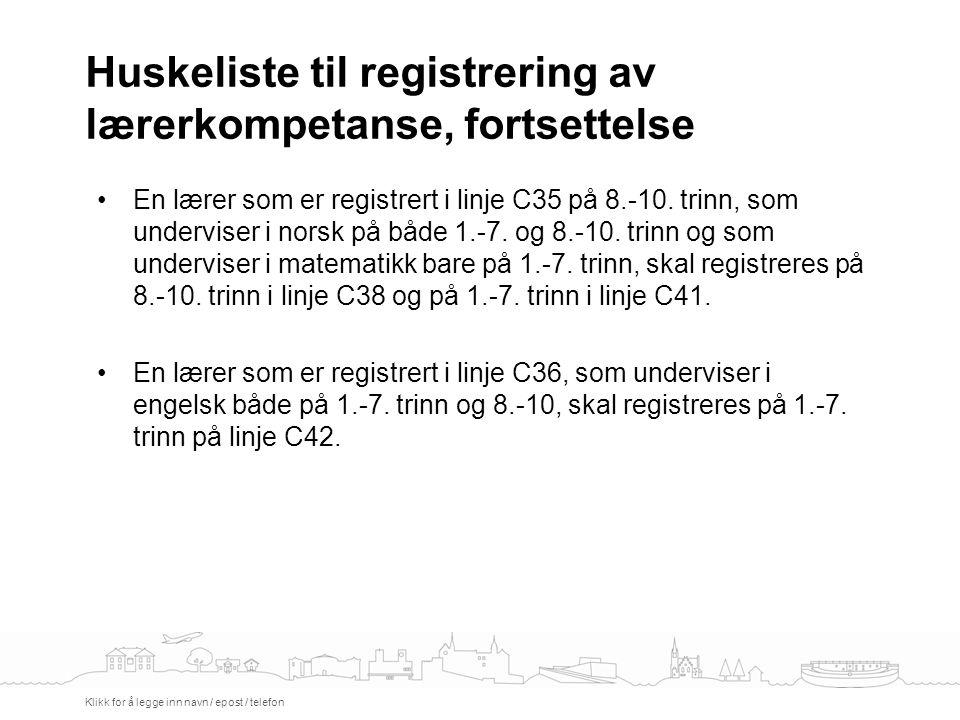 Huskeliste til registrering av lærerkompetanse, fortsettelse Klikk for å legge inn navn / epost / telefon En lærer som er registrert i linje C35 på 8.-10.