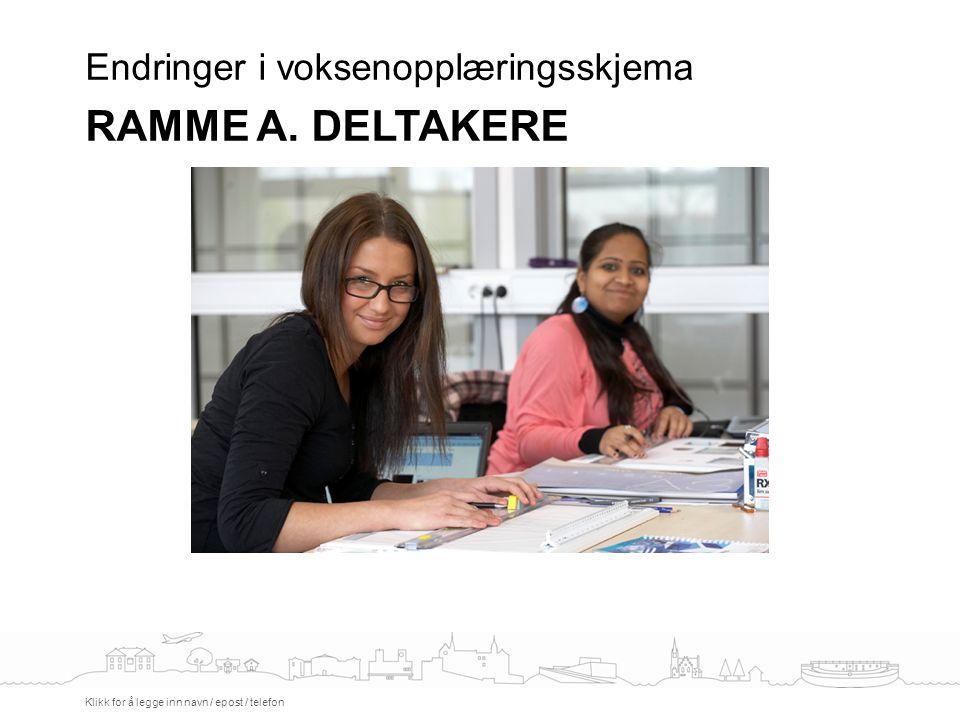 Endringer i voksenopplæringsskjema RAMME A. DELTAKERE Klikk for å legge inn navn / epost / telefon