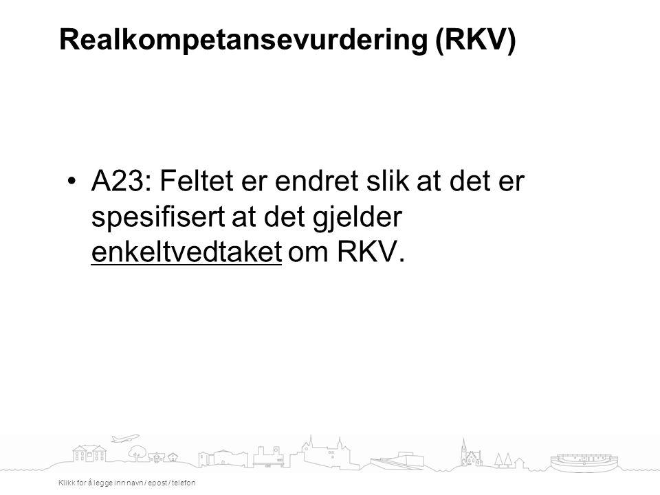 Realkompetansevurdering (RKV) Klikk for å legge inn navn / epost / telefon A23: Feltet er endret slik at det er spesifisert at det gjelder enkeltvedtaket om RKV.
