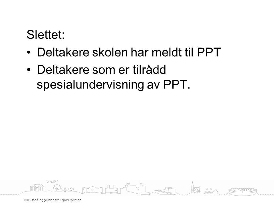 Slettet: Deltakere skolen har meldt til PPT Deltakere som er tilrådd spesialundervisning av PPT.
