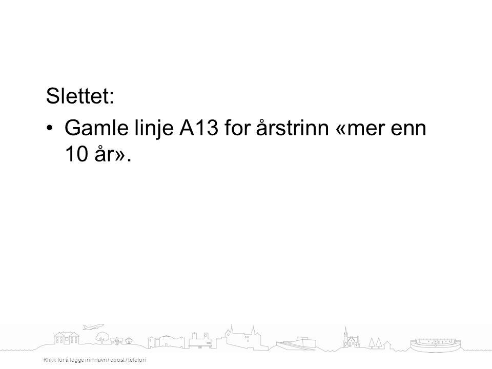 Slettet: Gamle linje A13 for årstrinn «mer enn 10 år».
