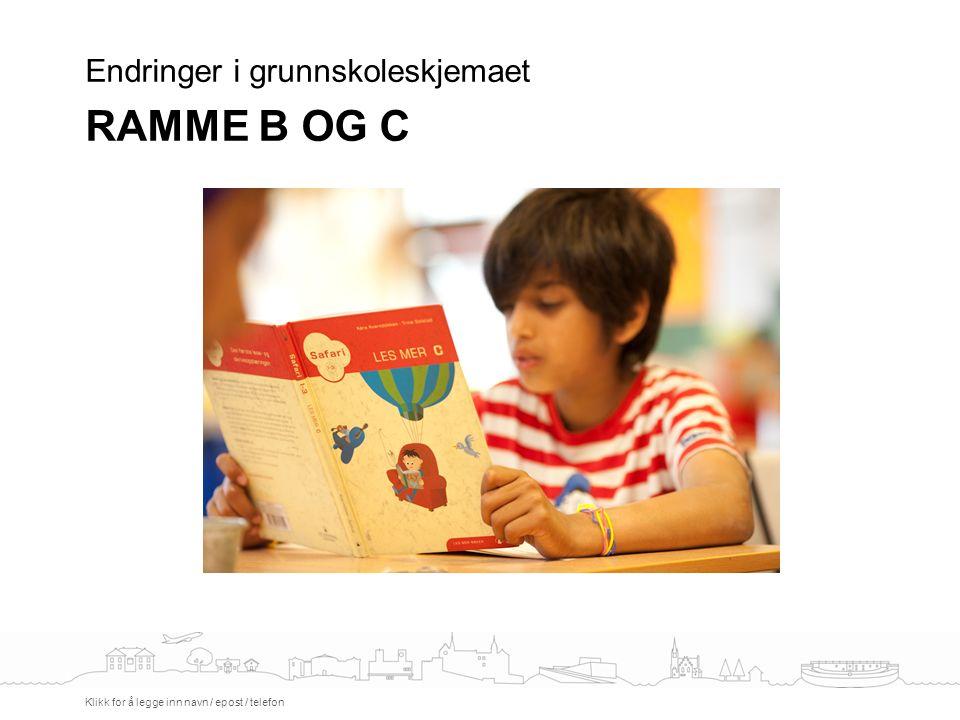 Endringer i grunnskoleskjemaet RAMME I Klikk for å legge inn navn / epost / telefon