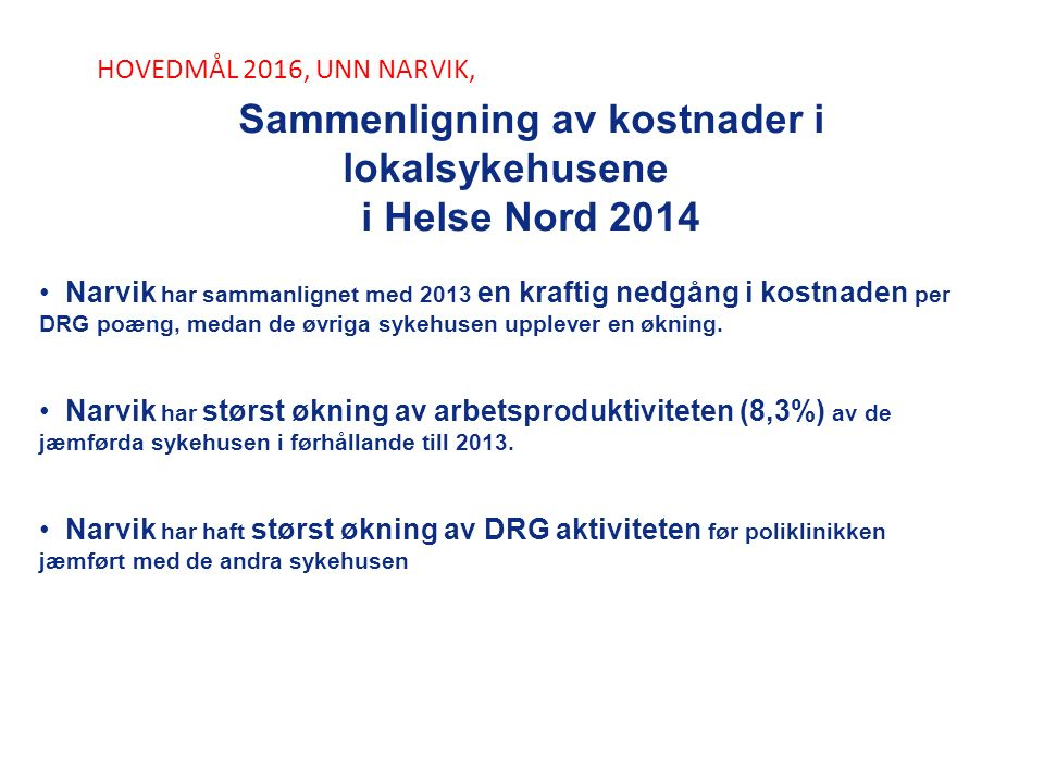 HOVEDMÅL 2016, UNN NARVIK, Sammenligning av kostnader i lokalsykehusene i Helse Nord 2014 Narvik har sammanlignet med 2013 en kraftig nedgång i kostna