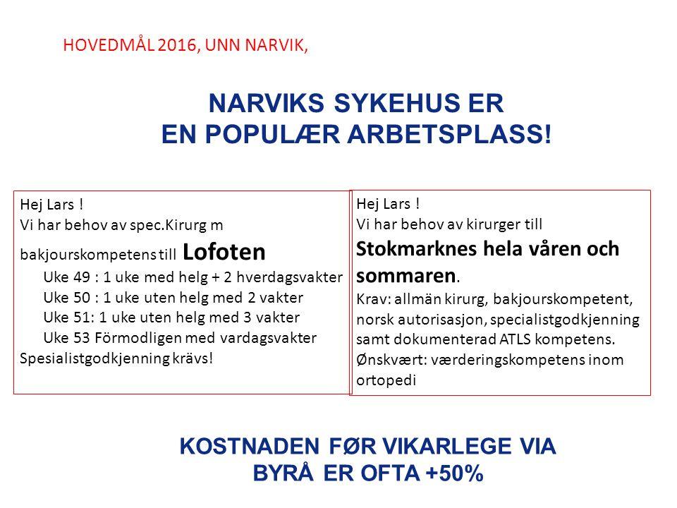 HOVEDMÅL 2016, UNN NARVIK, NARVIKS SYKEHUS ER EN POPULÆR ARBETSPLASS! Hej Lars ! Vi har behov av kirurger till Stokmarknes hela våren och sommaren. Kr