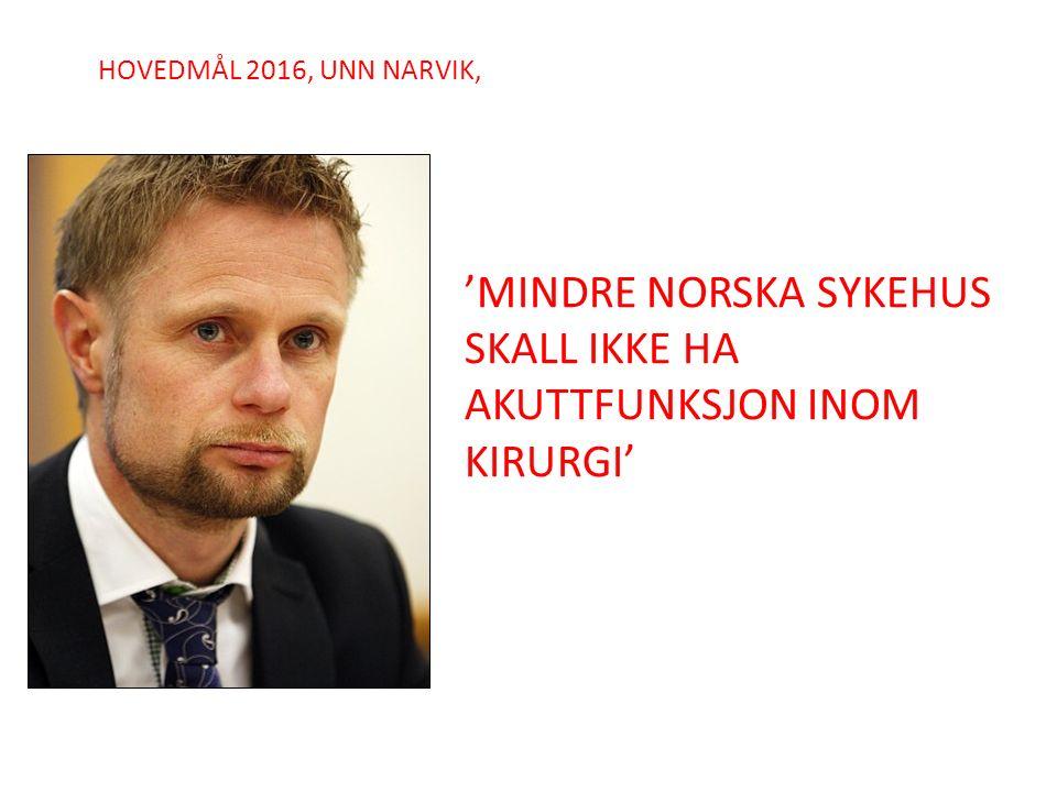 HOVEDMÅL 2016, UNN NARVIK, 'MINDRE NORSKA SYKEHUS SKALL IKKE HA AKUTTFUNKSJON INOM KIRURGI'