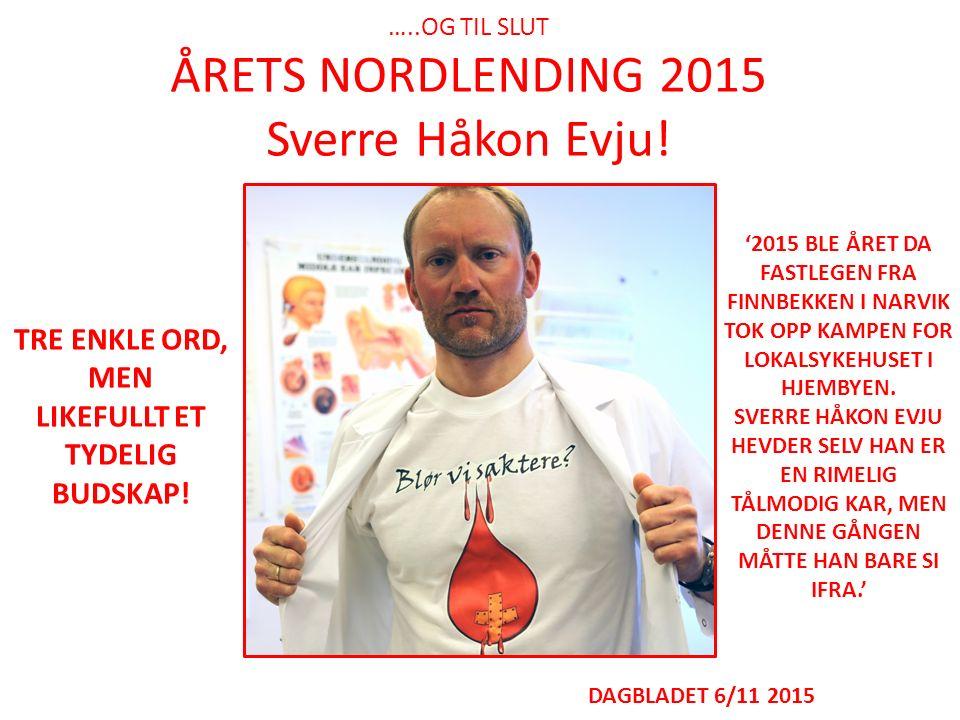 …..OG TIL SLUT ÅRETS NORDLENDING 2015 Sverre Håkon Evju! DAGBLADET 6/11 2015 TRE ENKLE ORD, MEN LIKEFULLT ET TYDELIG BUDSKAP! '2015 BLE ÅRET DA FASTLE