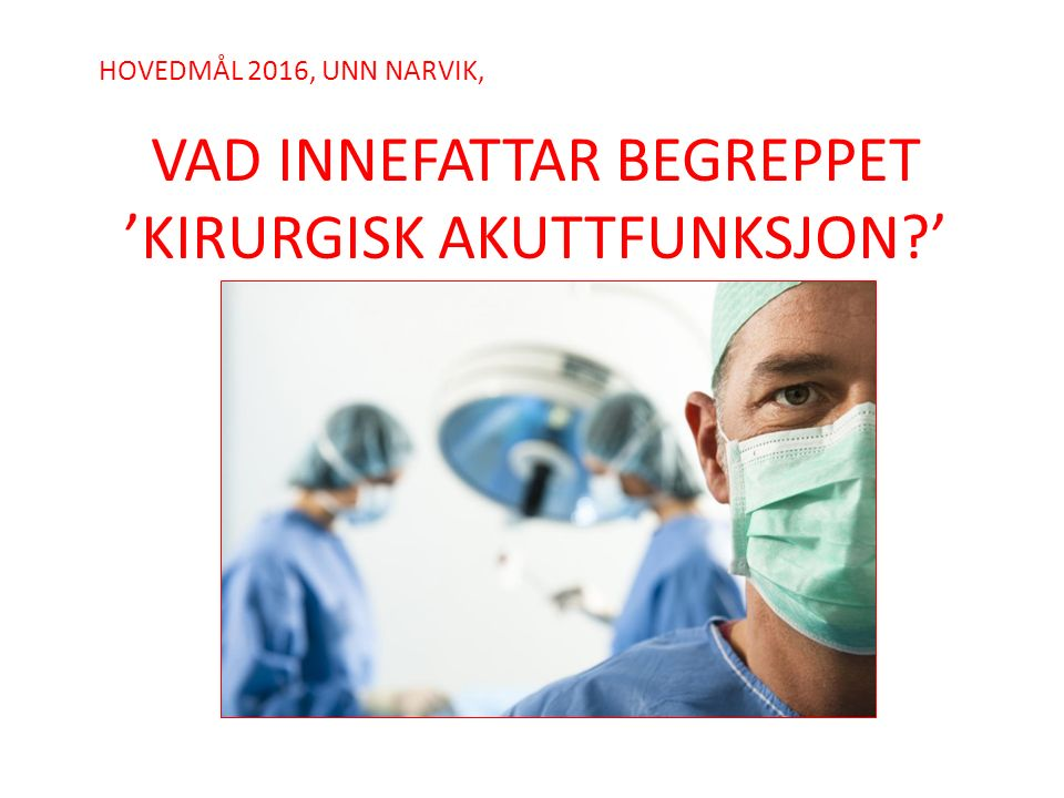 HOVEDMÅL 2016, UNN NARVIK, VAD INNEFATTAR BEGREPPET 'KIRURGISK AKUTTFUNKSJON?'
