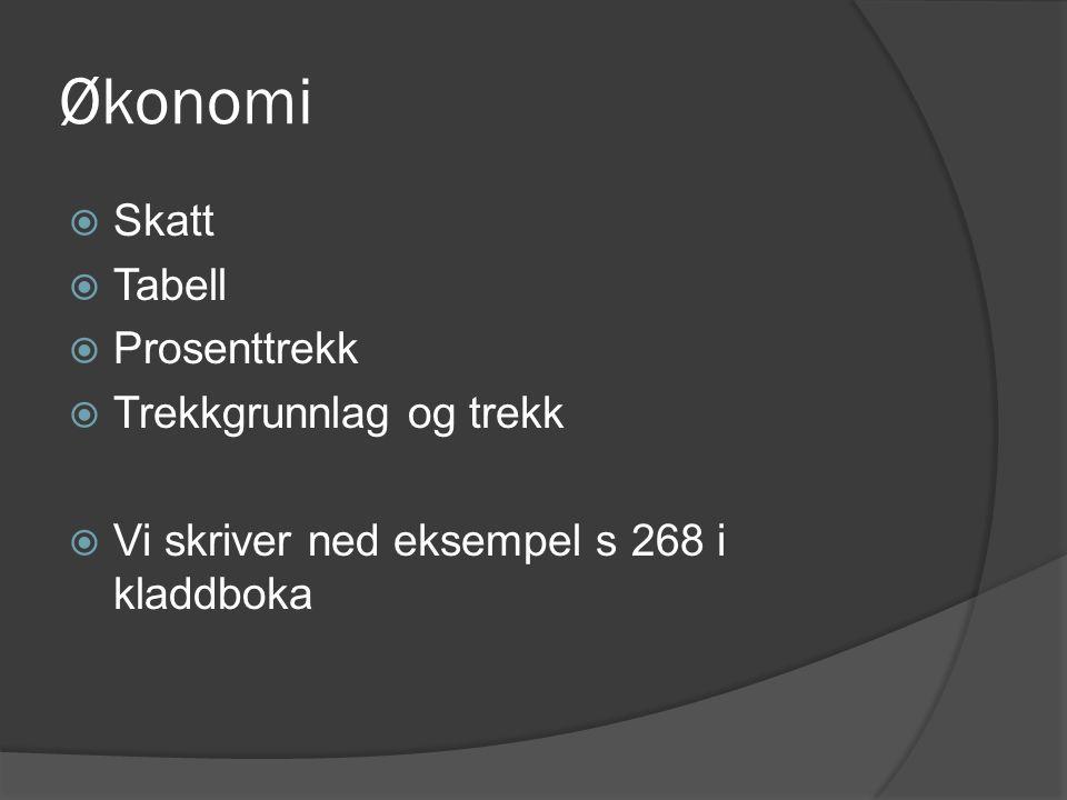 Økonomi  Skatt  Tabell  Prosenttrekk  Trekkgrunnlag og trekk  Vi skriver ned eksempel s 268 i kladdboka