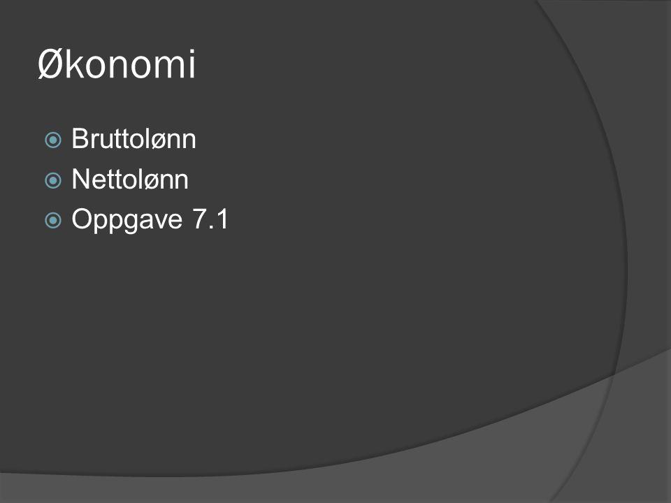 Økonomi  Bruttolønn  Nettolønn  Oppgave 7.1