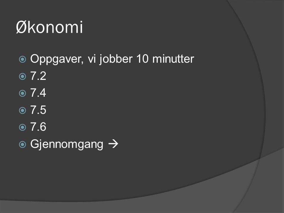 Økonomi  Oppgaver, vi jobber 10 minutter  7.2  7.4  7.5  7.6  Gjennomgang 