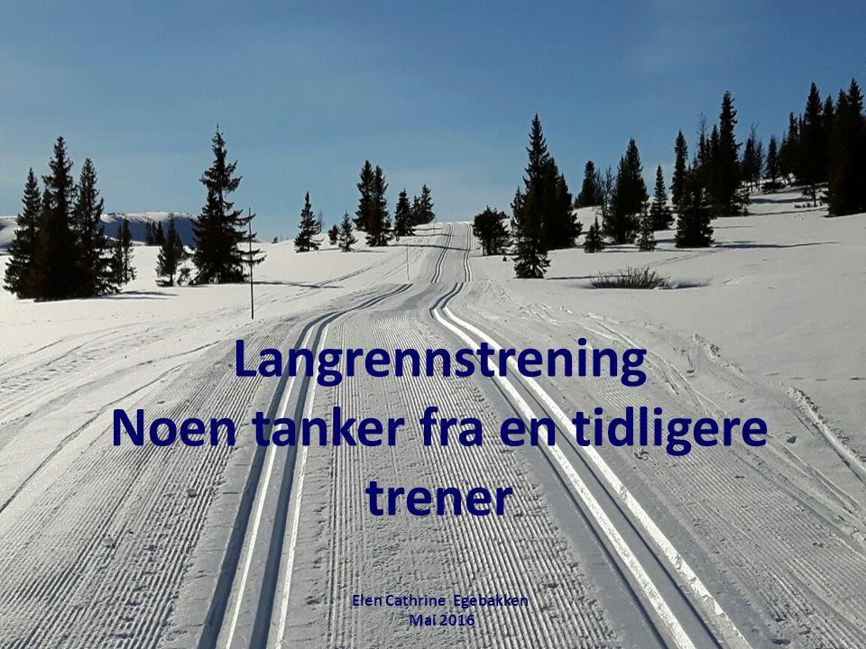 Langrennstrening Noen tanker fra en tidligere trener Elen Cathrine Egebakken Mai 2016