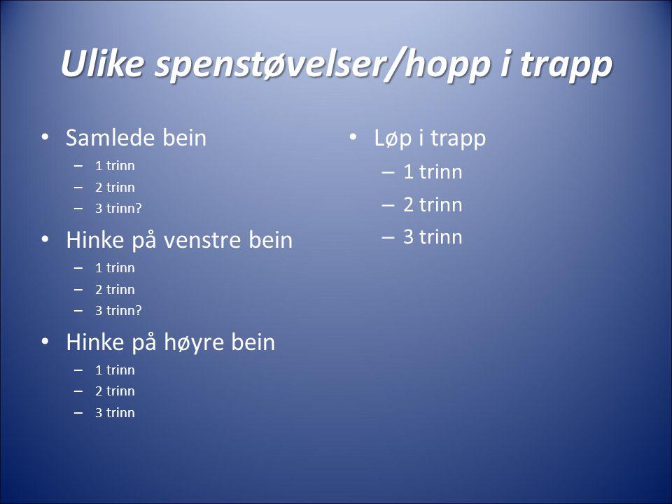 Ulike spenstøvelser/hopp i trapp Samlede bein – 1 trinn – 2 trinn – 3 trinn.