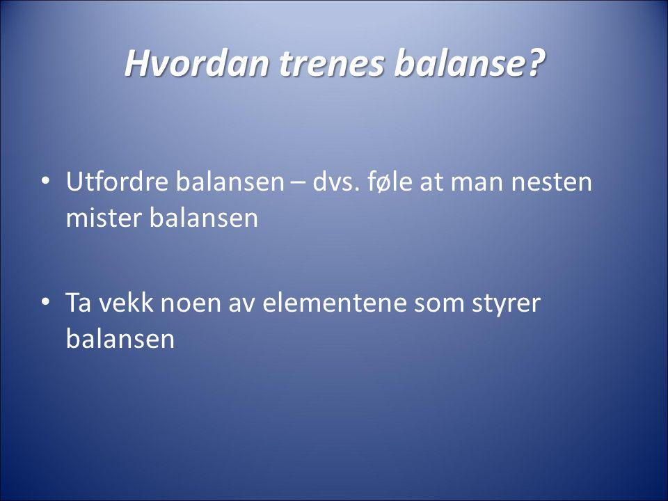 Hvordan trenes balanse. Utfordre balansen – dvs.