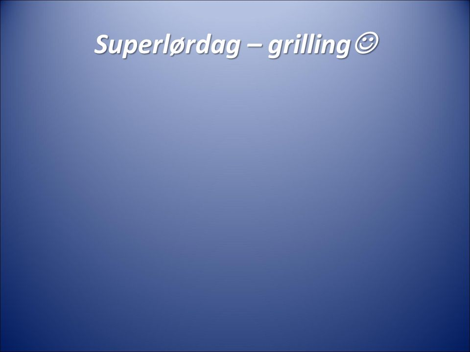 Superlørdag – grilling Superlørdag – grilling