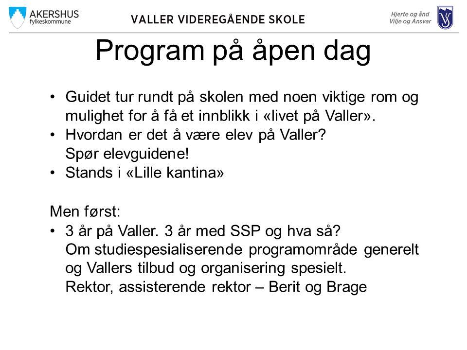 Program på åpen dag Guidet tur rundt på skolen med noen viktige rom og mulighet for å få et innblikk i «livet på Valler».