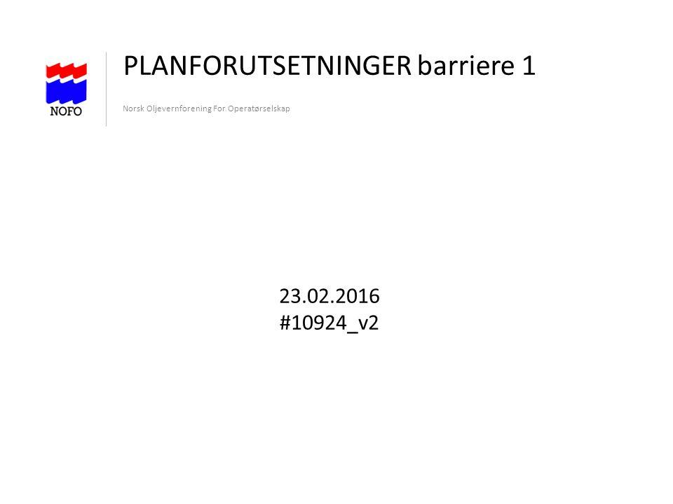 PLANFORUTSETNINGER barriere 1 Norsk Oljevernforening For Operatørselskap 23.02.2016 #10924_v2