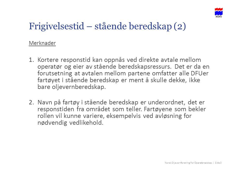 Norsk Oljevernforening For Operatørselskap | Side 3 Frigivelsestid – stående beredskap (2) Merknader 1.Kortere responstid kan oppnås ved direkte avtale mellom operatør og eier av stående beredskapsressurs.