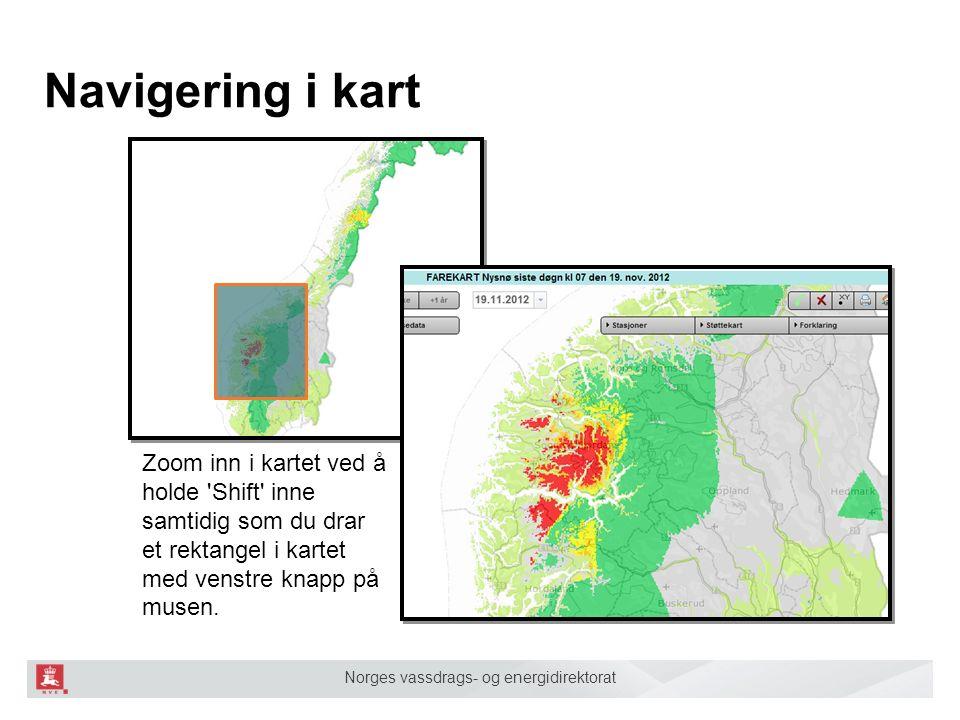 Norges vassdrags- og energidirektorat Navigering i kart Zoom inn i kartet ved å holde Shift inne samtidig som du drar et rektangel i kartet med venstre knapp på musen.