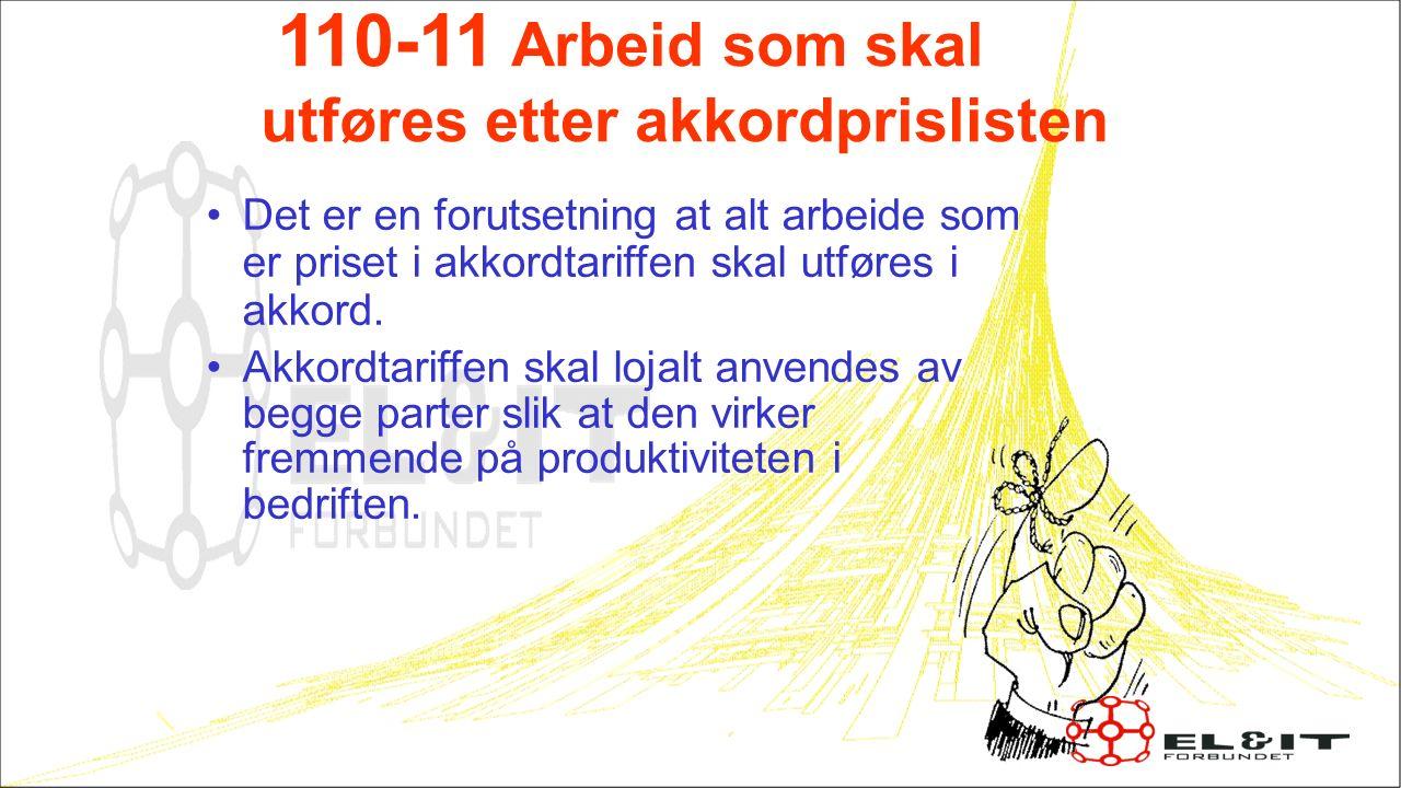 110-11 Arbeid som skal utføres etter akkordprislisten Det er en forutsetning at alt arbeide som er priset i akkordtariffen skal utføres i akkord. Akko