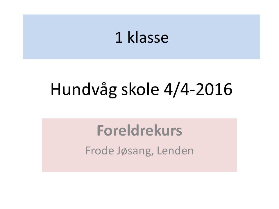 1 klasse Foreldrekurs Frode Jøsang, Lenden Hundvåg skole 4/4-2016