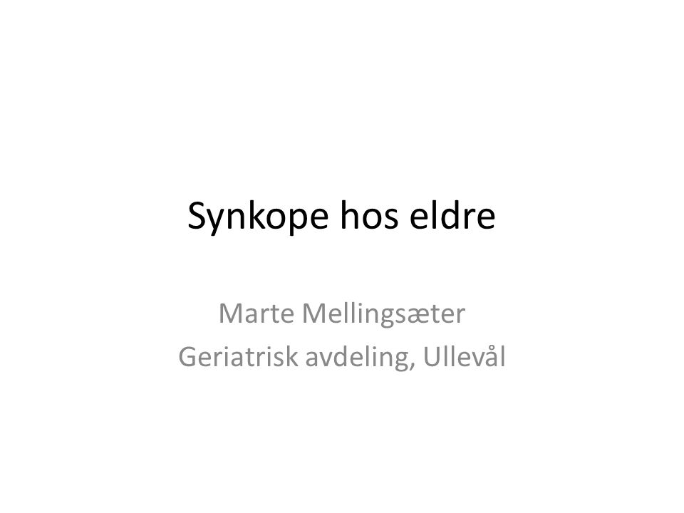 Synkope hos eldre Marte Mellingsæter Geriatrisk avdeling, Ullevål