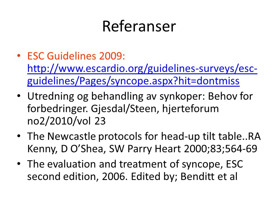 Referanser ESC Guidelines 2009: http://www.escardio.org/guidelines-surveys/esc- guidelines/Pages/syncope.aspx hit=dontmiss http://www.escardio.org/guidelines-surveys/esc- guidelines/Pages/syncope.aspx hit=dontmiss Utredning og behandling av synkoper: Behov for forbedringer.