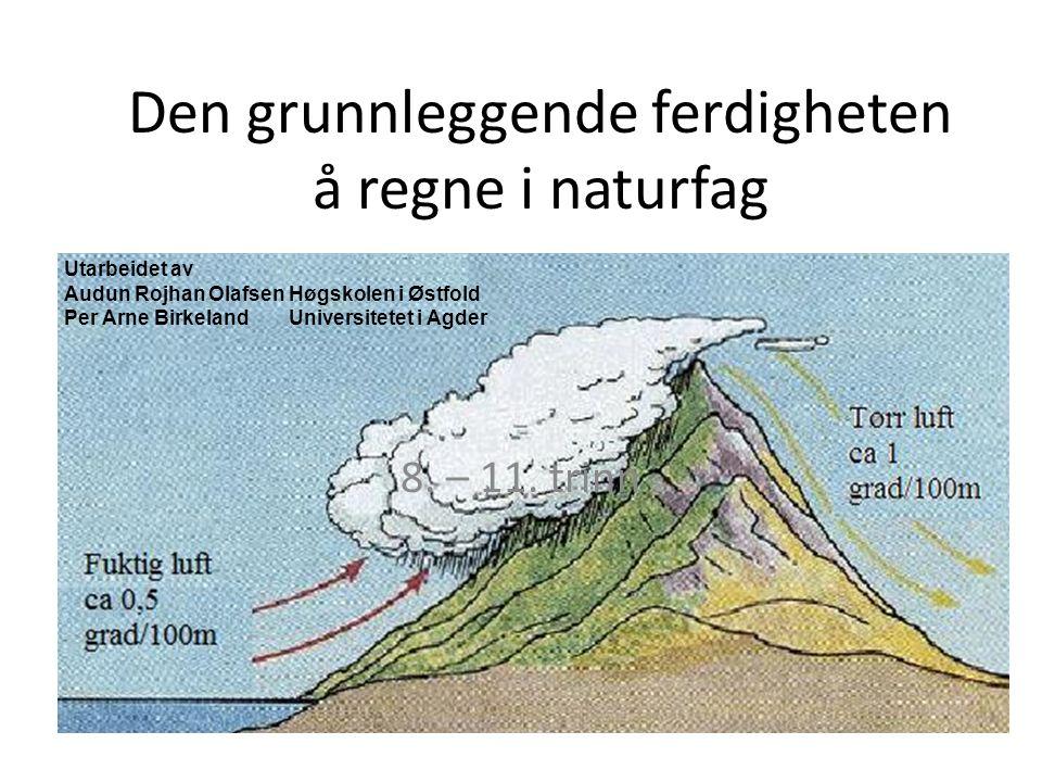 Den grunnleggende ferdigheten å regne i naturfag 8. – 11. trinn Utarbeidet av Audun Rojhan OlafsenHøgskolen i Østfold Per Arne BirkelandUniversitetet