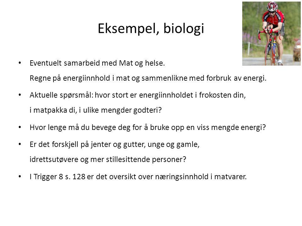 Eksempel, biologi Eventuelt samarbeid med Mat og helse. Regne på energiinnhold i mat og sammenlikne med forbruk av energi. Aktuelle spørsmål: hvor sto