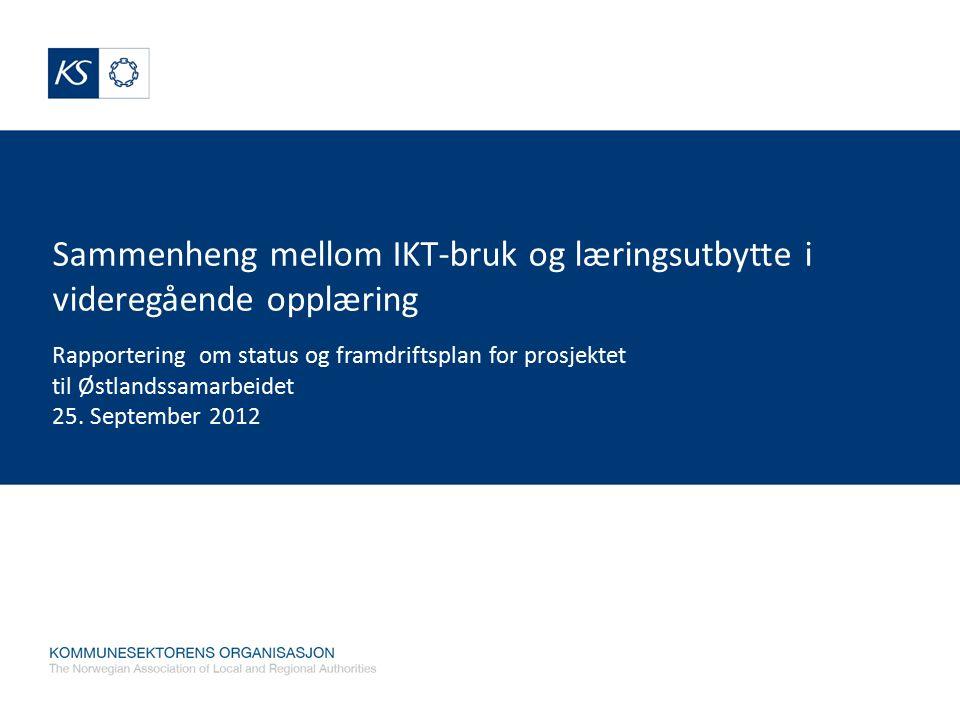 Sammenheng mellom IKT-bruk og læringsutbytte i videregående opplæring Rapportering om status og framdriftsplan for prosjektet til Østlandssamarbeidet 25.