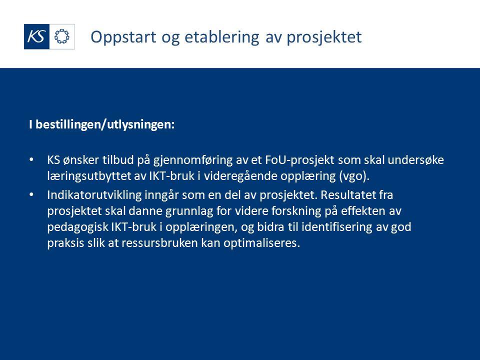 Oppstart og etablering av prosjektet I bestillingen/utlysningen: KS ønsker tilbud på gjennomføring av et FoU-prosjekt som skal undersøke læringsutbyttet av IKT-bruk i videregående opplæring (vgo).